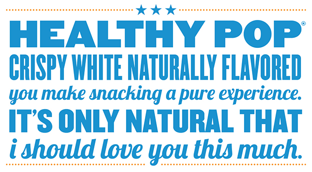Healthy Pop Crispy White Naturally  Flavored you make snacking a pure experience. It's only natural that I should love you this much.